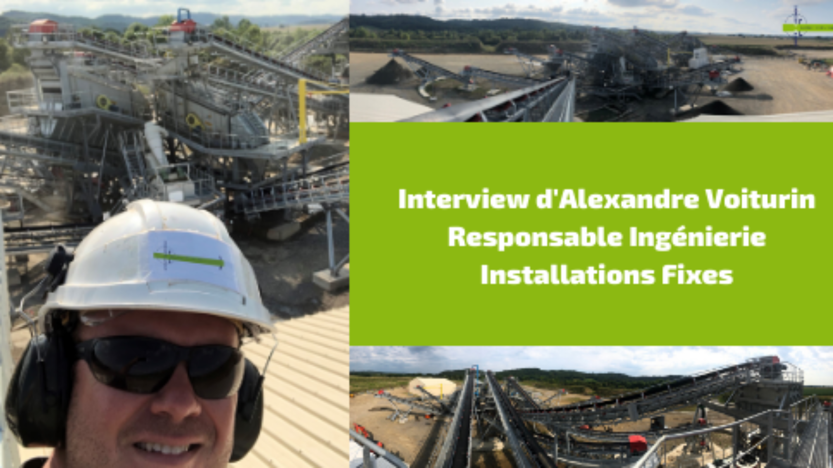 Interview d'Alexandre Voiturin, Responsable Ingénierie Installations Fixes - Garonne Concassage Criblage - Solution concassage criblage fixe